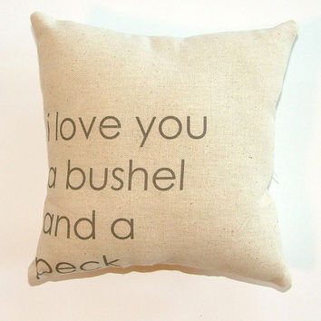 SALE - I Love You a Bushel and a Peck Pillow
