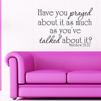 Wall Decal - Have you prayed about it as much - Matthew 21 22 - Inspirational Wall Decal Home Decor Vinyl Wall Religious Bible Verse