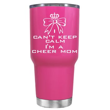 Can't Keep Calm, I'm a Cheer Mom on Bright Pink 30 oz Tumbler Cup