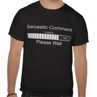 Sarcastic Comment Loading Please Wait Tees