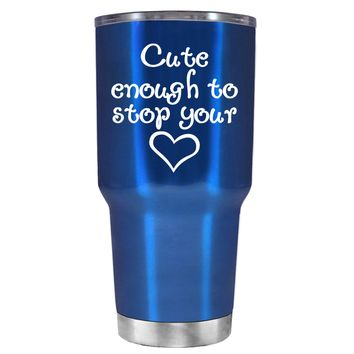 Cute Enough to Stop on Translucent Blue 30 oz Tumbler Cup