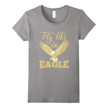 Fly Like An Eagle Fashion Patriotic Country Proud T-Shirts