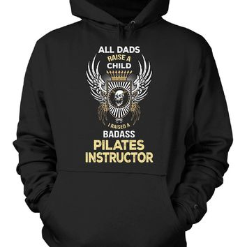 I Raised A Badass Pilates Instructor. Father's Day Gift - Hoodie