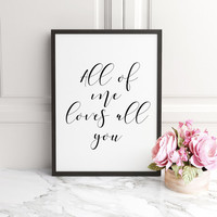 Shower decor wedding,All Of Me Loves All Of You,Printable,Printable love quote,wedding decor,home decor bridal,One Year Anniversary Gift