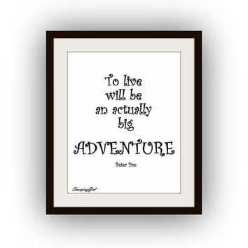 Peter Pan Quotes, Printable Wall Art, Kids home decor, room decal, Nursery Quote decals, Walt Disney Movie print,to live adventure, black