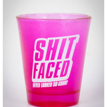 'Shit Faced Never Looked so Good' Shot Glass