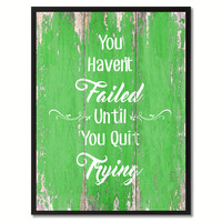 You Haven't Failed until You Quit Trying Motivation Quote Saying Gift Ideas Home Décor Wall Art