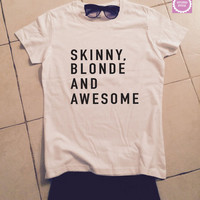 Skinny blonde and awesome t-shirts for women tshirts shirts gifts fangirls girls tumblr funny cute teens teenagers girlfriend bestfriends