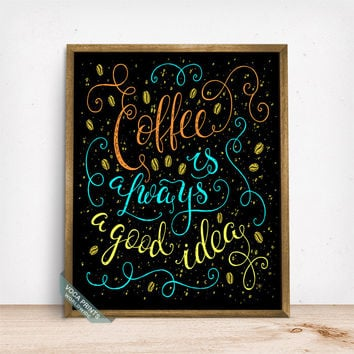 Coffee Is Always A Good Idea Print, Typography Poster, Funny Quote, Office Decor, Kitchen Art, Wall Decor, Gift Idea, Fathers Day Gift