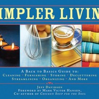 Simpler Living: A Back to Basics Guide to Cleaning, Furnishing, Storing, Decluttering, Streamlining, Organizing, and More