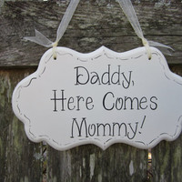 "Wedding Sign, Hand Painted Wooden Shabby Chic Sign / Sign for Ringbearer / Sign for Flowergirl, ""Daddy, Here Comes Mommy."""