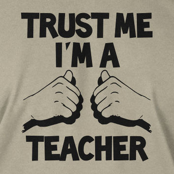 Trust Me I'm A Teacher College University Graduate Geek Christmas Gift Gifts  Screen Printed T-Shirt Mens Ladies Women Kid Youth Funny Geek