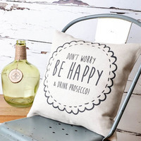 'Don't Worry Be Happy And Drink Prosecco' Cushion Cover