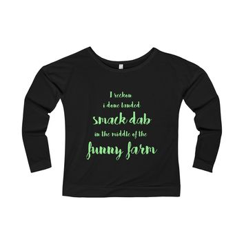 I Reckon I Done Landed Smack Dab in the Middle of the Funny Farm Women's Terry Long Sleeve Scoopneck T-Shirt