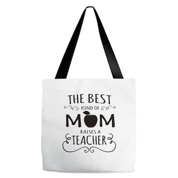 the best kind of mom raises a teacher Tote Bags