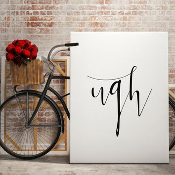 Ugh Typography Art Print Black and White Decor Wall Decor Wall Art Home Decor Apartment Decor ugh Wall Art Typography Art Typography Print