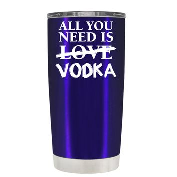 All You Need is Vodka on Translucent Intense Blue 20 oz Tumbler Cup
