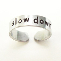 Stamped slow down ring - Aluminum ring - Inspirational jewelry - Message ring for type A personality