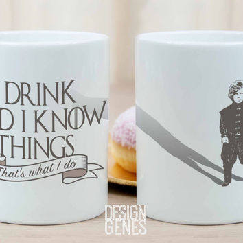 Tyrion Lannister quote Game of Thrones mug: I drink and I know things