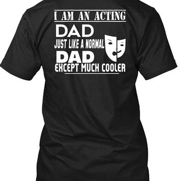 I Am An Acting Dad Just Like A Normal Dad Except Much Cooler T Shirt, I Love Actor T Shirt