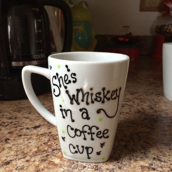 She's Whiskey in a Coffee Mug ; hand painted mug ; gift for her ; sassy gift for her ; upcycled gift