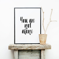 """PRINTABLE Art"""" You Are Not Alone"""" Love Gift For Him,Valentines Day,Inspirational Art,Motivational Poster,Anniversary Gift,Gift Idea"""