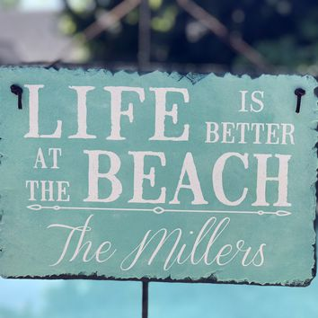 Handmade and Customizable Slate Home Sign - Personalized Life is Better at the Beach Plaque