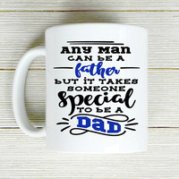 Any Man Can Be A Father - Step Dad Coffee Mug - Father's Day Gift - Gift For Step Dad - Step Father Gift - Dad Mug