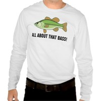 Funny fishing t-shirts, ALL ABOUT THAT BASS! Shirt