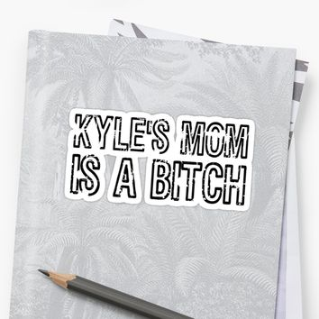 'Kyles Mom Is A Bitch South Park Quote Eric Cartman' Sticker by Sid3walkArt