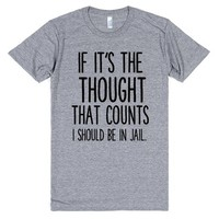 IF IT'S THE THOUGHT THAT COUNTS I SHOULD BE IN JAIL   Athletic T-Shirt   SKREENED