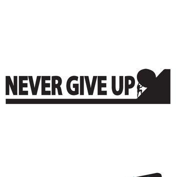 Never Give Up Wall Decal Quote Over the Door Vinyl Sticker #6092