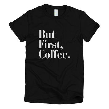 But First Coffee Short sleeve women's t-shirt