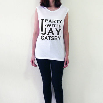 I Party With Jay Gatsby Muscle Tee Leonardo Dicaprio Movie Tshirt Sleeveless Shirts Women Tank Top T-Shirt