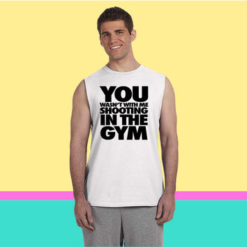You Wasn't With Me Shooting In The Gym0 Sleeveless T-shirt