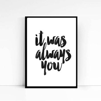 "PRINTABLE "" It Was Always You"" Typography Quote, Home Decor, Motivational Poster Digital Download Wall Art Printable Art Inspirational Print"