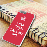 Keep Calm And Call My Big iPhone 6 Plus   iPhone 6S Plus Case