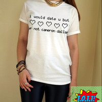 i would date u but ur not cameron dallas T Shirt Unisex White Black Grey S M L XL Tumblr Instagram Blogger