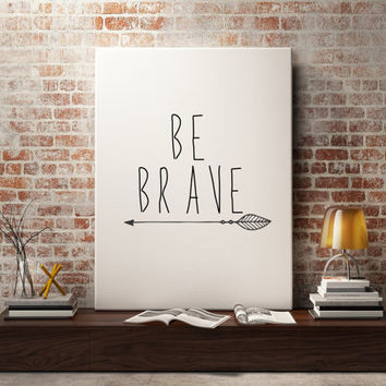 "Inspirational quote ""Be Brave"" Motivational poster Printable art Digital art print Wall decor Home decor Word art Typography art Typographic"