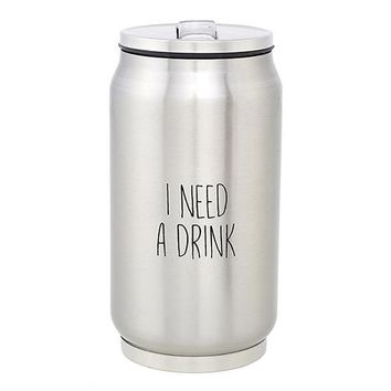 I Need a Drink Stainless Steel Can