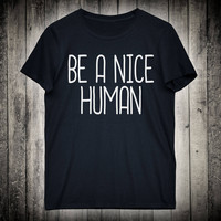 Be A Nice Human Positive Vibes Slogan Tee Inspiration Gift Shirt Hippie Festival Clothing