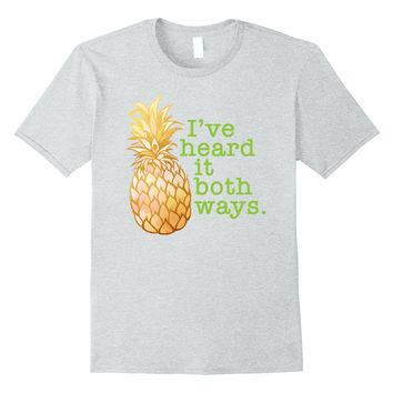 I've Heard It Both Ways Funny Summer Pineapple T-Shirt