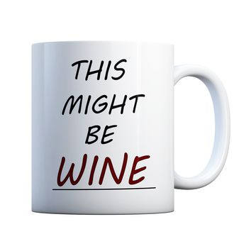 This Might Be Wine Funny 11 oz Coffee Mug Ceramic Coffee and Tea Cup