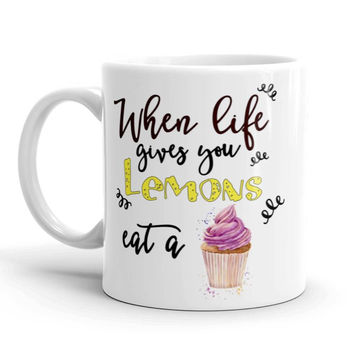 Coffee Mug,  When Life Gives You Lemons Eat a Cupcake!