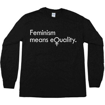 Feminism Means Equality -- Unisex Long-Sleeve