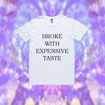 Broke With Expensive Taste T-Shirt | Unisex S-XXL | Tumblr Cute Cool Kawaii Funny Azealia Banks Clothing *ON SALE*
