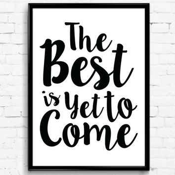 The Best is Yet to Come Black & White Wall Print, Digital Download Decor, Digital Art, Printable Wall Poster