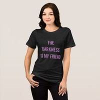 THE DARKNESS IS MY FRIEND T-Shirt