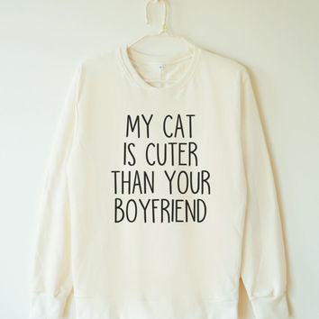 My cat is cuter than your boy friend sweatshirt