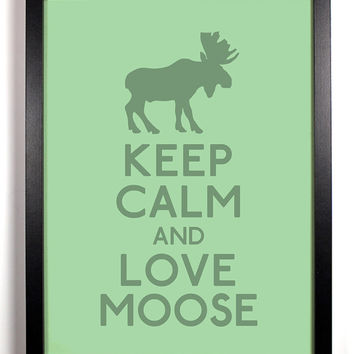 Keep Calm and Love Moose Moose 8 x 10 Print Buy by KeepCalmArsenal